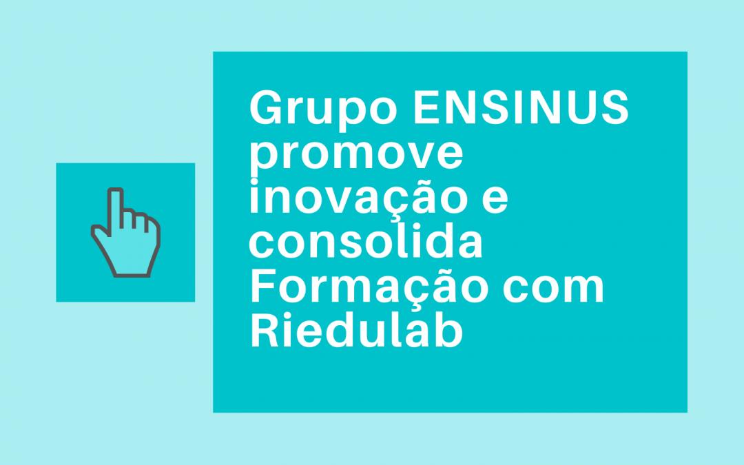 Grupo ENSINUS promove inovação e consolida Formação com Riedulab