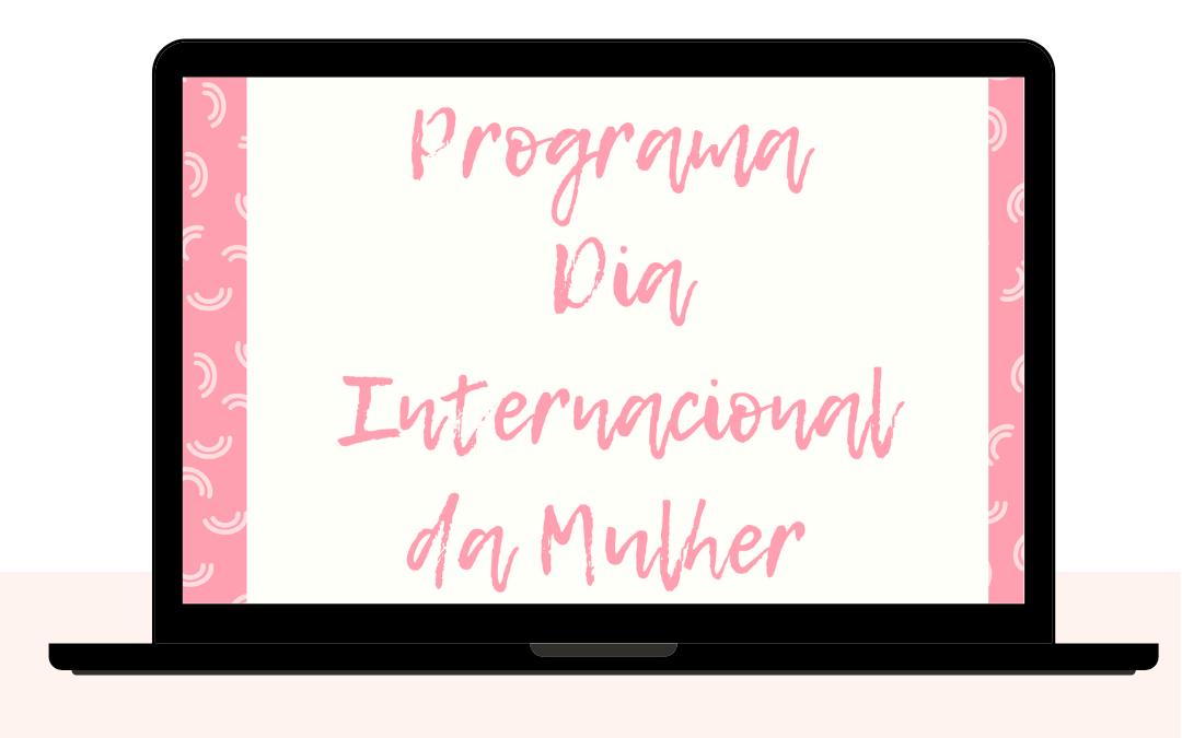 Celebração do Dia Internacional da mulher | 08 de março