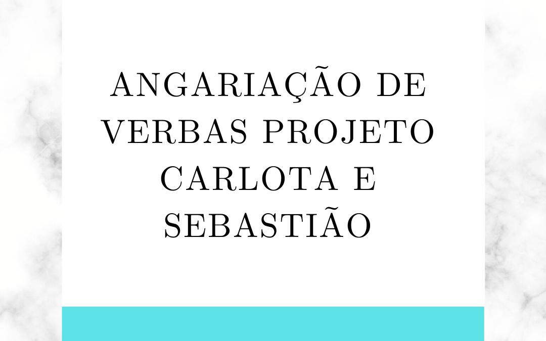 ANGARIAÇÃO DE VERBAS PROJETO CARLOTA E SEBASTIÃO